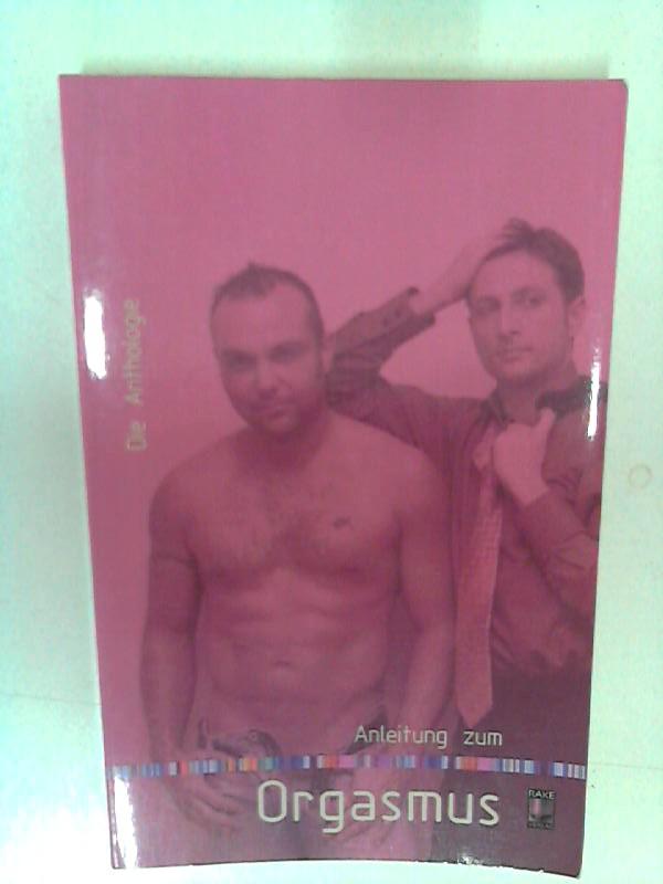 Die Anthologie: Anleitung zum Orgasmus Auflage: 1