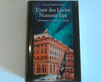 Unter den Linden Nummer Eins. Der Roman des Hotel Adlon