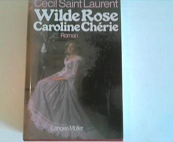 Laurent, Jacques: Wilde Rose Caroline Chérie