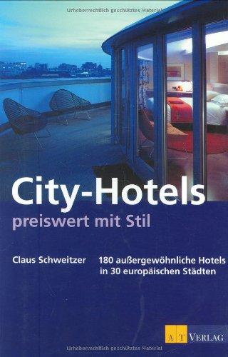 Schweitzer, Claus: City-Hotels preiswert mit Stil: 180 aussergewöhnliche Hotels in 30 europäischen Städten Auflage: 2.