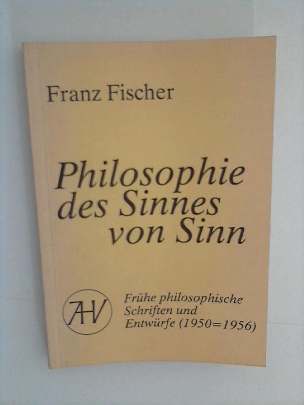 Philosophie des Sinnes von Sinn - Frühe philosophische Schriften und Entwürfe (1950-1956) 1. Band
