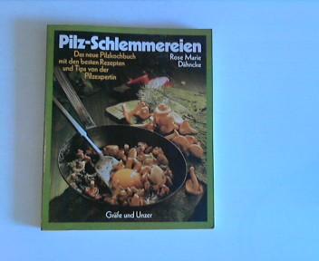 Pilz-Schlemmereien. Das neue Pilzkochbuch mit den besten Rezepten und Tips von der Pilzexpertin