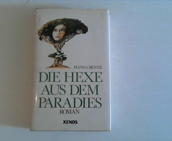 Die Hexe aus dem Paradies : Roman.Hans G. Bentz