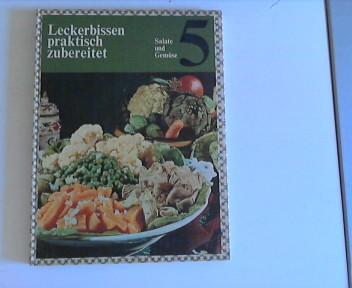 Leckerbissen praktisch zubereitet. Band 5: Salate und Gemüse