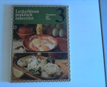 Leckerbissen praktisch zubereitet. Band 3: Eierspeisen und Fisch