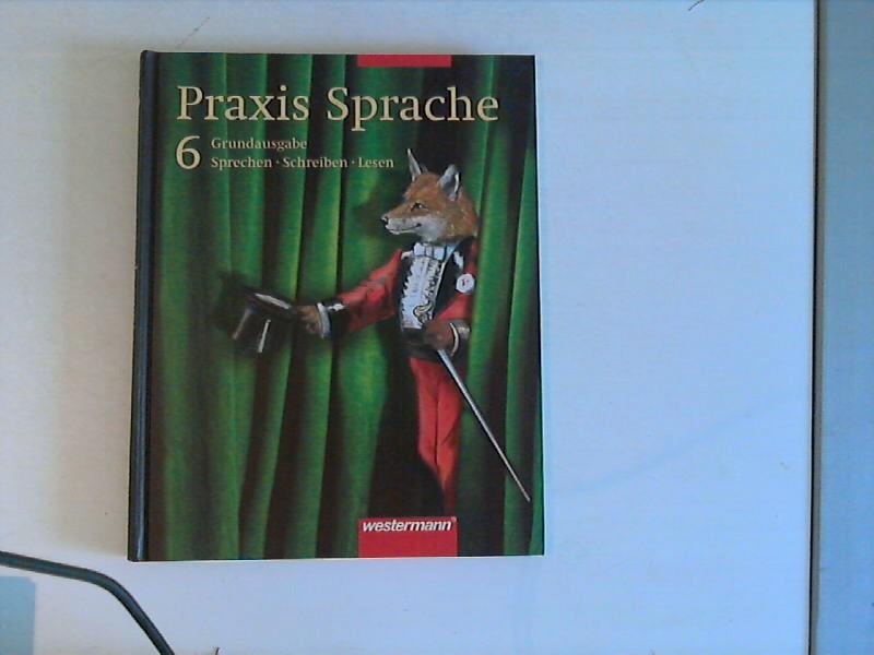 Praxis Sprach; Teil: Grundausgabe 6 : Sprechen, Schreiben, Lesen. Dr. A,1