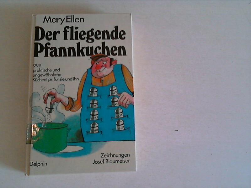 Der fliegende Pfannkuchen : 999 prakt. u. ungewöhnl. Küchentips für sie u. ihn.