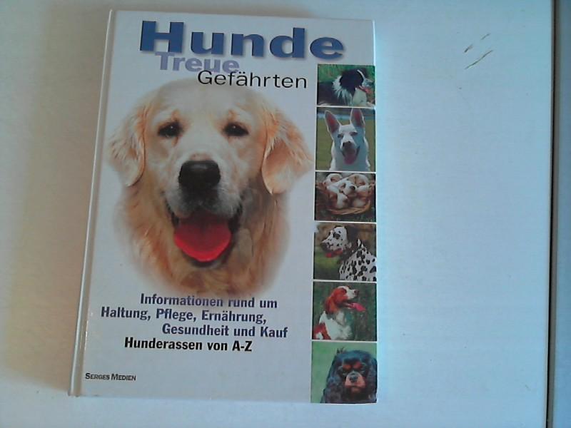 Hunde : treue Gefährten , [Informationen rund um Haltung, Pflege, Ernährung, Gesundheit und Kauf , Hunderassen von A - Z]