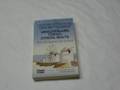 Geschichten rund ums Mittelmeer. - Bergisch Gladbach : Lübbe [Mehrteiliges Werk]; Teil: Griechenland, Türkei, Zypern, Malta