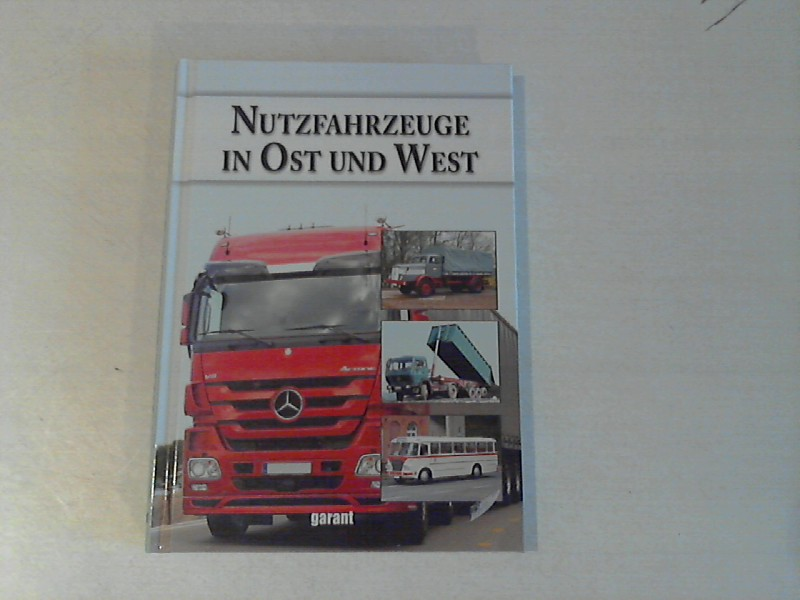 Nutzfahrzeuge in Ost und West / Nutzfahrzeuge aus Ost und West 1946 bis 1989. Von Borgward bis Tatra.