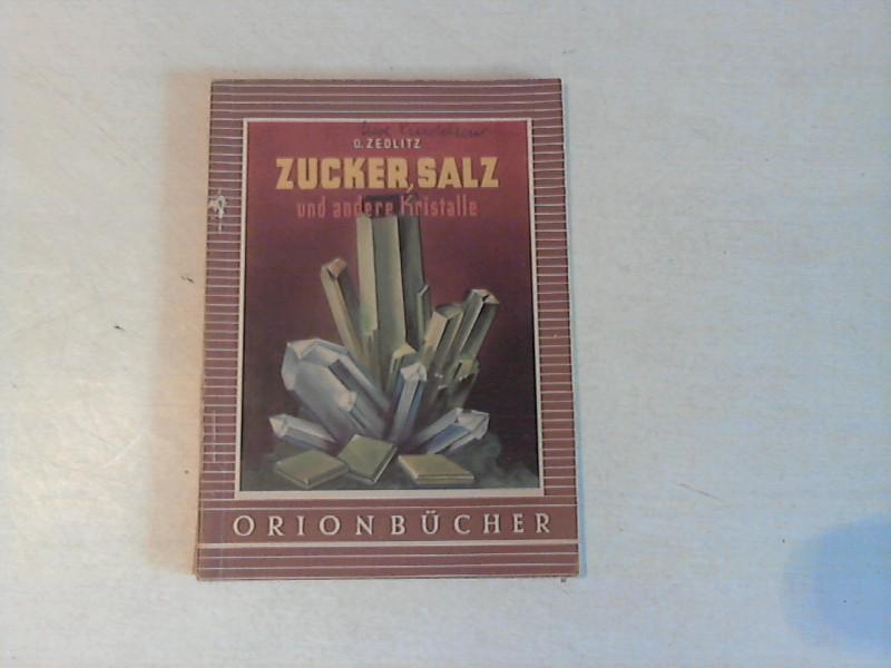 Zedlitz, Otto: Zucker, Salz und andere Kristalle Orion Bücher Band 39