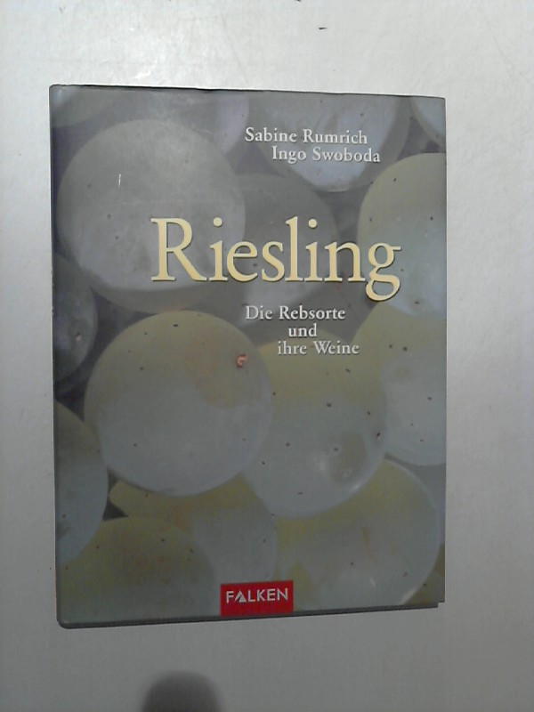 Riesling : die Rebsorte und ihre Weine. ; Ingo Swoboda