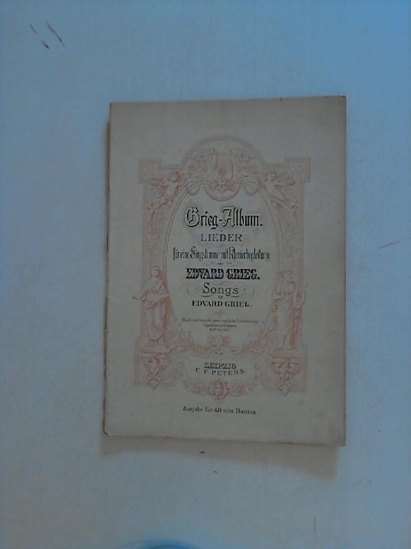 Grieg-Album: Lieder für eine Singstimme mit Klavierbegleitung von Edvard Grieg. Ausgabe für Alt oder Bariton. Songs by Edvard Grieg.