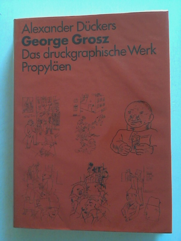 George Grosz: Das Druckgraphische Werk.