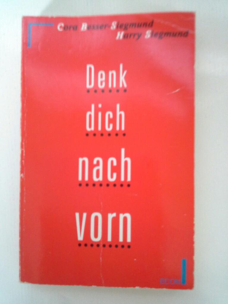 Besser-Siegmund, Cora und Harry Siegmund: Denk Dich nach vorn. ( ECON Ratgeber).