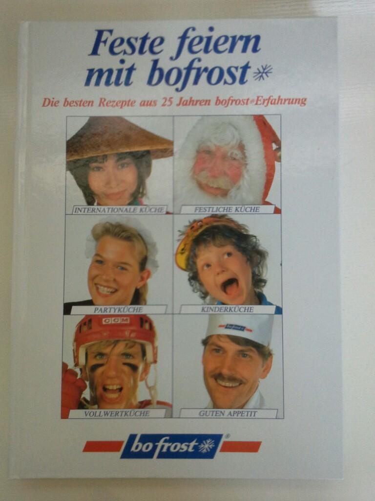 Hrsg.:, bofrost: Feste feiern mit bofrost Die besten Rezepte aus 25 Jahren bofrost