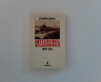 Hitlers Weg begann in Wien. 1907 - 1913.