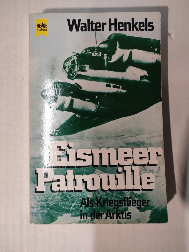 Eismeerpatrouille : als Kriegsflieger in der Arktis. Heyne-Bücher / 1 / Heyne allgemeine Reihe ; Nr. 6039 Genehmigte, ungekürzte Taschenbuchausg., 5. Aufl.