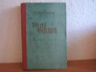 Die Ahnen : Roman. [Besorgt v. Karl Schneider]. Mit e. Vorw. v. Franz Schauwecker Gekürzte Ausg.
