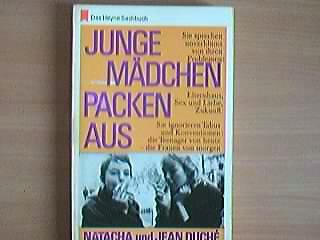 Junge Mädchen packen aus. Natacha Duche ; Jean Duche. [Aus d. Franz. Dt. Übers. von Irene Hieronimi], Das Heyne-Sachbuch ; Nr. 81 Ungekürzte Taschenbuchausg.