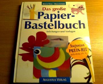 Das grosse Papierbastelbuch : Anleitungen und Vorlagen. Renate Vogl/Helga Sander