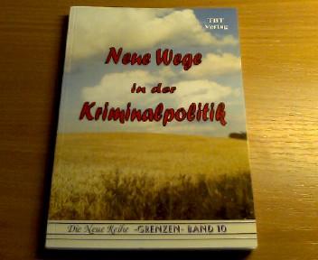 Neue Wege in der Kriminalpolitik : Denkschrift Die neue Reihe - Grenzen ; Bd. 10 1. Aufl.