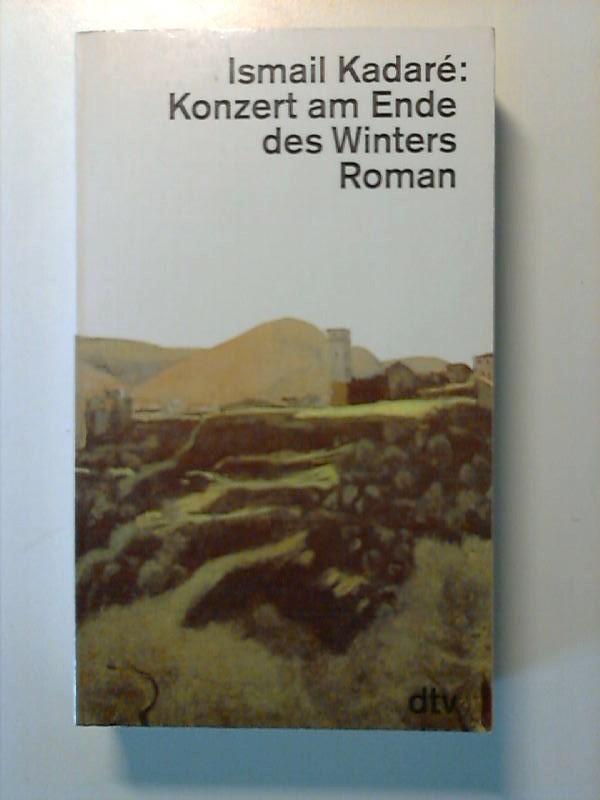 Konzert am Ende des Winters : Roman. Ismail Kadaré. Dt. von Joachim Röhm, dtv ; 11970 Ungekuerzte Ausg.