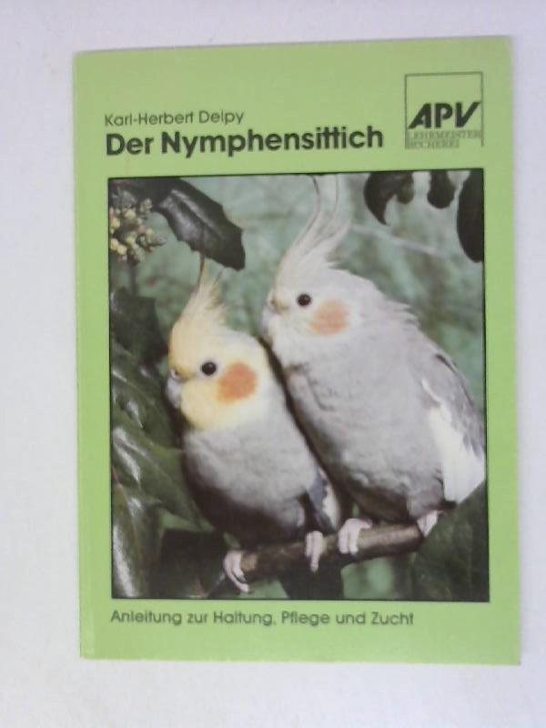 Delpy, Karl-Herbert: Der Nymphensittich. Eine Anleitung zur Haltung und Zucht.