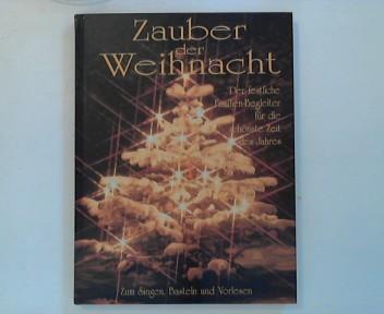 Zauber der Weihnacht : der festliche Familien-Begleiter für die schönste Zeit des Jahres ; zum Singen, Basteln und Vorlesen