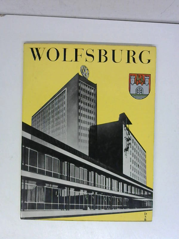 Wolfsburg, die Volkswagenstadt. / Mit e. Geleitwort von Hugo Bork u. Wolfgang Hesse. 2. Auflage,