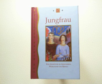 Jungfrau Eine Anleitung zu Gesundheit, Wohlstand und Erfolg