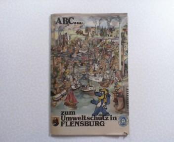 ABC zum Umweltschutz in Flensburg. Hrsg.: Stadt Flensburg - Der Magistrat