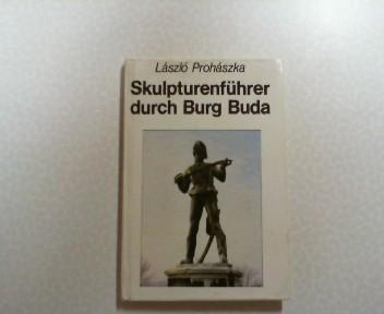 Skulpturenführer durch Burg Buda. László Prohászka. [Dt. von Veronika Stöckigt]
