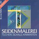 Seidenmalerei, Tücher, Schals, Krawatten. Brunnen-Reihe ; 264 , 4. Aufl.