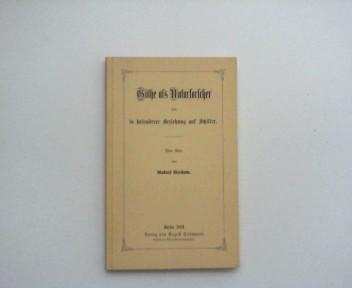 Göthe als Naturforscher und in besonderer Beziehung auf Schiller. (Reproduktion und Druck: Holzhäuser und Mülhause, Sprendlingen.) [Berlin 1861. Verlag von August Hirschwald.]