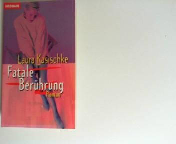 Kasischke, Laura: Fatale Berührung : Roman. Aus dem Amerikan. von Angelika Felenda Dt. Erstausg.