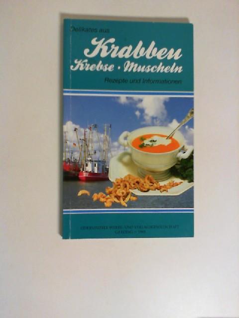 Delikates aus Krabben, Krebsen, Muscheln: Rezepte und Informationen 2. Auflage,