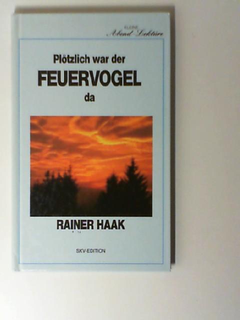 Haak, Rainer: Plötzlich war der Feuervogel da.