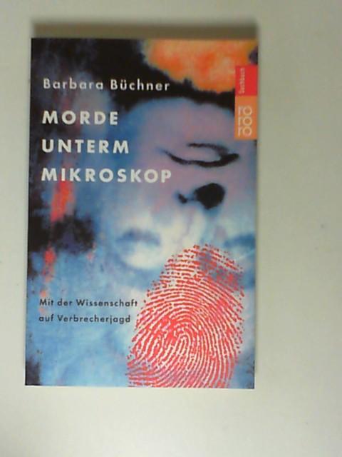 Morde unterm Mikroskop : mit der Wissenschaft auf Verbrecherjagd. Rororo ; 61361 : rororo-Sachbuch Orig.-Ausg.
