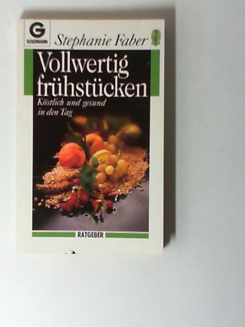 Vollwertig frühstücken: köstlich und gesund in den Tag, 1. Auflage,