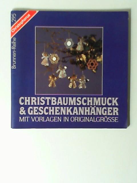 Christbaumschmuck & Geschenkanhänger : mit Vorlagen in Originalgrösse. Brunnen-Reihe ; 295