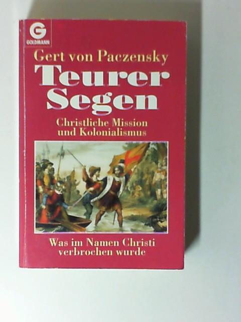 Teurer Segen : christliche Mission und Kolonialismus. Goldmann ; 12506 Genehmigte Taschenbuchausg.