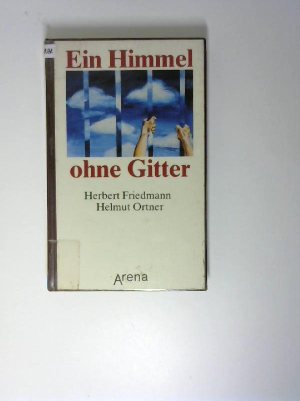 Friedmann, Herbert (Verfasser) und Helmut (Verfasser) Ortner: Ein Himmel ohne Gitter. Herbert Friedmann ; Helmut Ortner 1. Aufl.