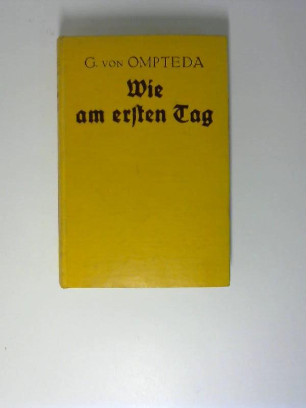 Wie am ersten Tag : Roman. Georg Frh. von Ompteda / [Füllhorn-Bücherei]