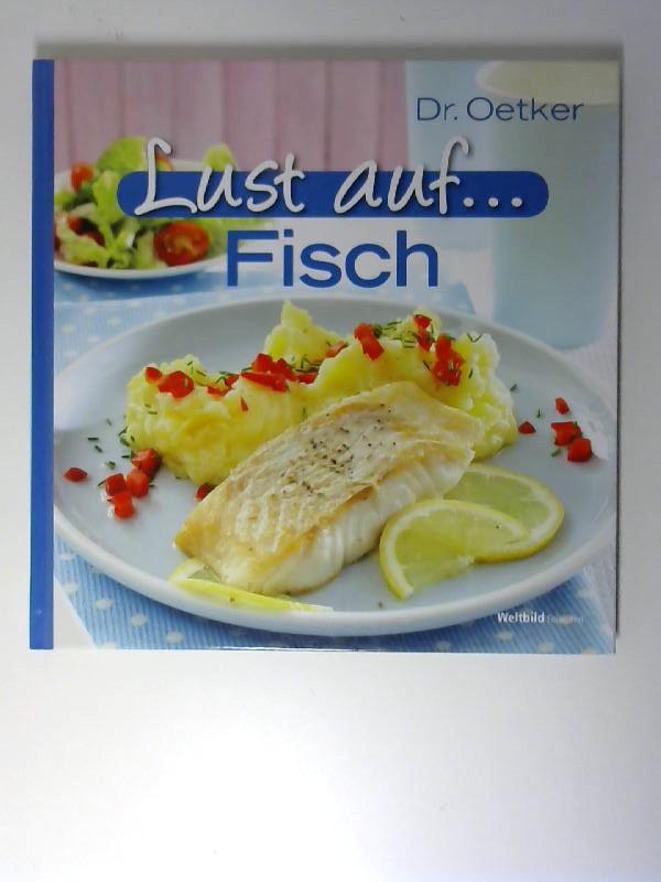 Dr. Oetker Lust auf ... Fisch. [Red.: Jasmin Gromzik ; Miriam Krampitz] / Weltbild-Editionen