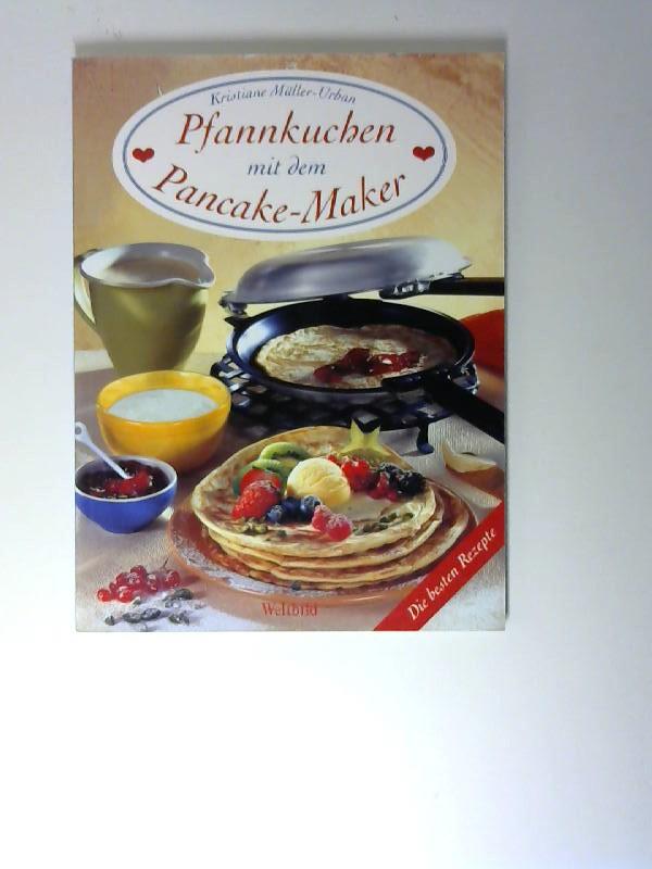 Pfannkuchen mit dem Pancake-Maker : die besten Rezepte. [Fotogr.: Karl Newedel] Orig.-Ausg. 3. Auflage,