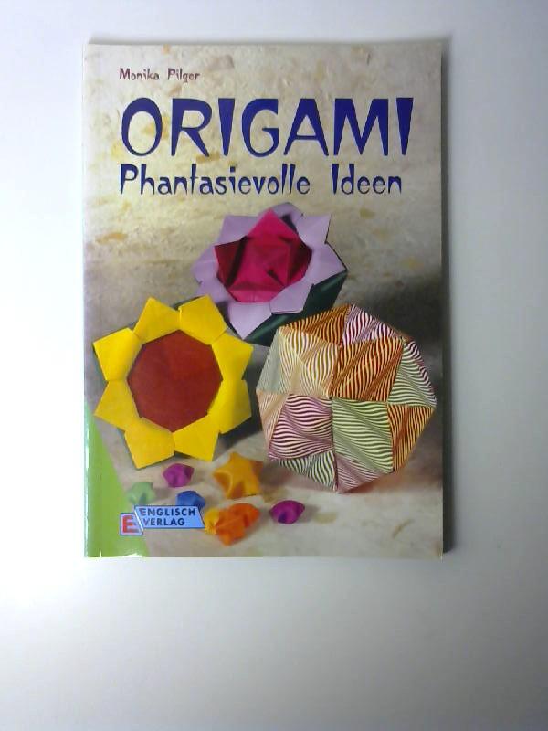 Origami : phantasievolle Ideen. Monika Pilger