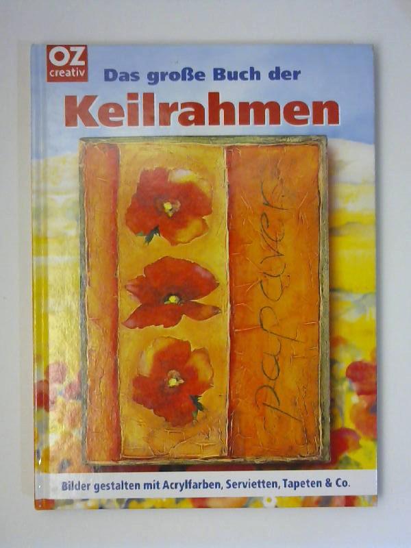 Das große Buch der Keilrahmen : Bilder gestalten mit Acrylfarben, Servietten, Tapeten & Co. [Red.: Erika Schuler-Konietzny] / OZ creativ