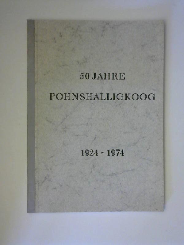 50 Jahre Pohnshalligkoog 1924 - 1974. Zusammengestellt von Johann Coltzau,