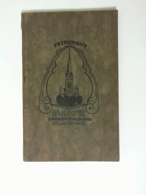 Festschrift zur 25jährigen Wiederkehr des Gründungstages der Banter Kirche. 7. Juni 1899 - 7. Juni 1924. Herausgegeben vom Kircherat der ev. Kirchengemeinde Bant. Originalzeichnungen von E. Baumann,
